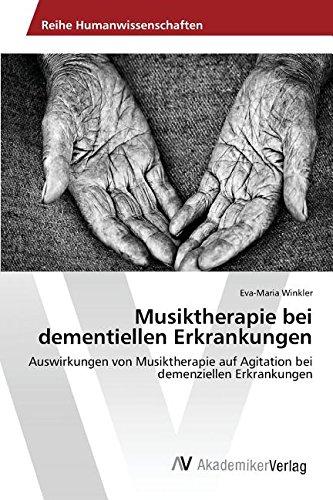 Musiktherapie bei dementiellen Erkrankungen: Auswirkungen von Musiktherapie auf Agitation bei demenziellen Erkrankungen