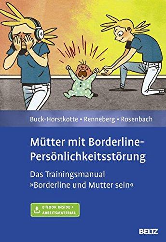 Mütter mit Borderline-Persönlichkeitsstörung: Das Trainingsmanual »Borderline und Mutter sein«. Mit E-Book inside und Arbeitsmaterial