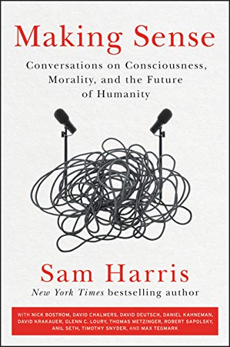 Making Sense: Conversations on Consciousness, Morality, and the Future of Humanity