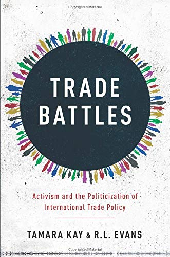 Trade Battles: Activism and the Politicization of International Trade Policy por Tamara Kay