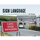 Sign Language: Travels in Unfortunate English from the Readers of The Daily Telegraph (Telegraph Books)