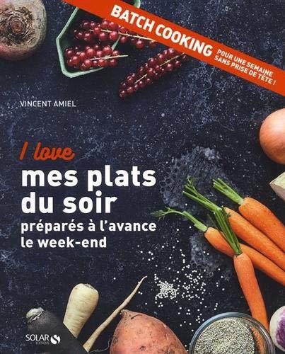 I love mes plats du soir préparés à l'avance le week-end par  Vincent AMIEL