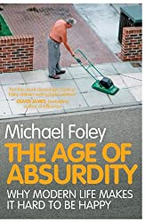 (THE AGE OF ABSURDITY: WHY MODERN LIFE MAKES IT HARD TO BE HAPPY) BY FOLEY, MICHAEL(AUTHOR)Paperback Feb-2011