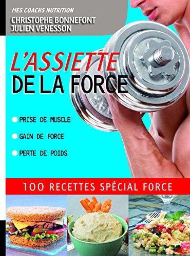L'Assiette de la force 100 recettes spcial force. Prise de muscle, gain de force, perte de poids: 100 recettes spcial force