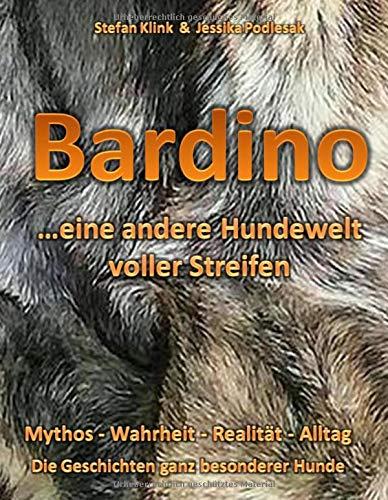 Bardino...eine andere Hundewelt voller Streifen: Mythos - Wahrheit - Realität - Alltag - Kultur-streifen