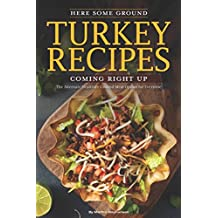 Here Some Ground Turkey Recipes Coming Right Up: The Alternate Healthier Ground Meat Option for Everyone