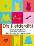 Die Kleiderdiät: Nie mehr volle Schränke, Kleiderchaos und Fehleinkäufe. Mit Stilberatung und Typbestimmung (nymphenburger kompetent)