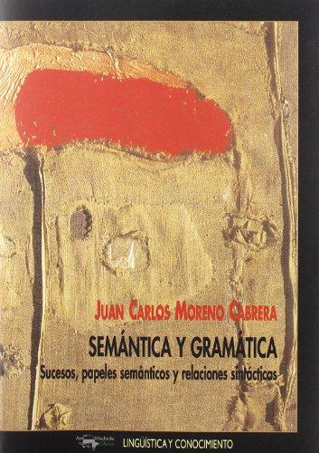 Semantica y gramatica. sucesos papeles semanticos y relaciones sintact por J.C. Moreno Cabrera