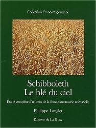 Schibboleth : Le blé du ciel, étude complète d'un mot de la franc-maçonnerie universelle