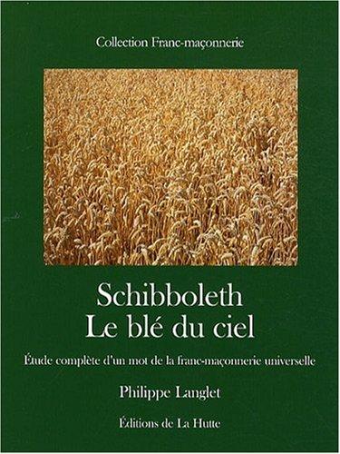 Schibboleth : Le blé du ciel, étude complète d'un mot de la franc-maçonnerie universelle par Philippe Langlet