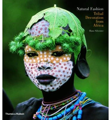 [(Natural Fashion: Tribal Decoration from Africa)] [Author: Hans Silvester] published on (April, 2009)