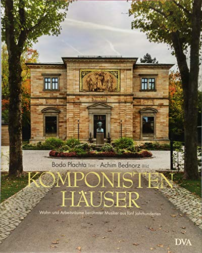 Komponistenhäuser: Wohn- und Arbeitsräume berühmter Musiker aus fünf Jahrhunderten