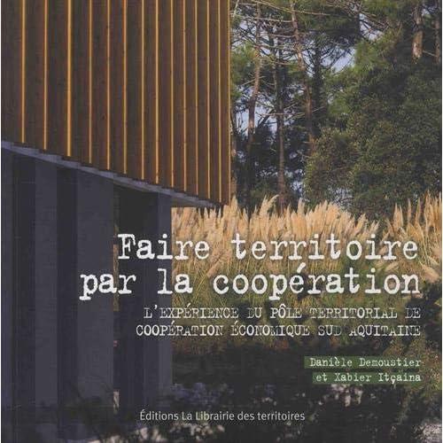 Faire territoire par la coopération : L'expérience du Pôle Territorial de Coopération Economique Sud Aquitaine