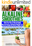 Alkaline Smoothies: Drink Your Way to Vibrant Health, Massive Energy and Natural Weight Loss (Alkaline Diet Lifestyle: Alkaline Smoothie Recipes Book 6)