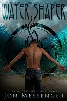 Water Shaper (World Aflame Book 3) (English Edition) von [Messenger, Jon]