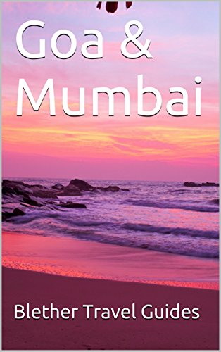 Goa & Mumbai: 99 Tips For Tourists & Backpackers (India Travel Guide Book 2)