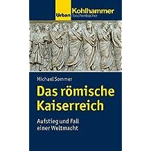 Das römische Kaiserreich: Aufstieg und Fall einer Weltmacht (Urban-Taschenbücher)