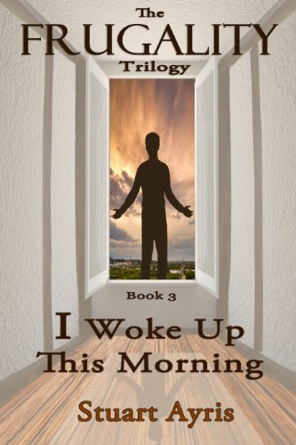 I Woke Up This Morning (FRUGALITY: Book 3) by Stuart Ayris