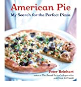 American Pie: My Search for the Perfect Pizza [ AMERICAN PIE: MY SEARCH FOR THE PERFECT PIZZA ] by Reinhart, Peter (Author) Nov-04-2003 [ Hardcover ]