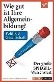 Wie gut ist Ihre Allgemeinbildung? Politik & Gesellschaft: Der große SPIEGEL-Wissenstest zum Mitmachen (KiWi)