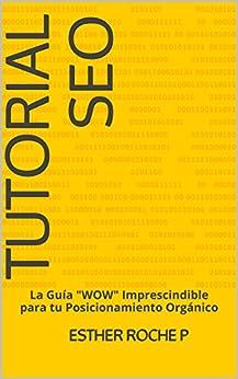 "Tutorial SEO: La Guía ""WOW"" Imprescindible para tu Posicionamiento Orgánico de [P, ESTHER ROCHE]"
