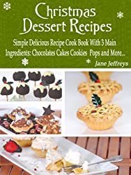 Christmas Dessert Recipes: Simple Delicious Recipe Cook Book With 3 Main Ingredients Chocolate Cakes Cookies Pops and More.... (Cooking With Jane 1) (English Edition)