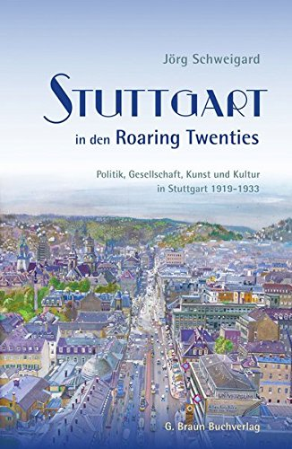 ring Twenties: Politik, Gesellschaft, Kunst und Kultur in Stuttgart 1919 - 1933 (Roaring Twenties Thema)