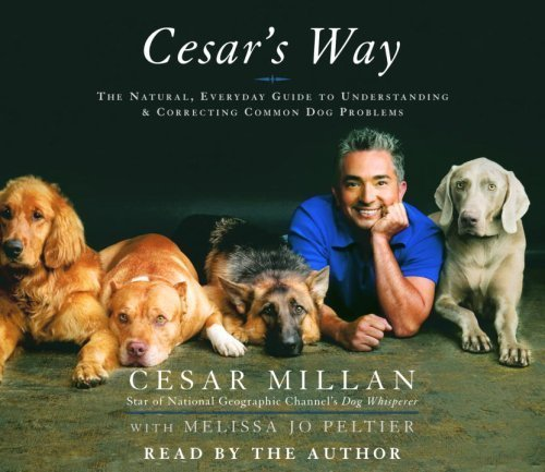 By Cesar Millan, Melissa Jo Peltier: Cesar's Way: The Natural, Everyday Guide to Understanding and Correcting Common Dog Problems [Audiobook]