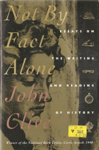 Not by Fact Alone: Essay on the Writing and Reading of History by John Clive (1991-01-11)