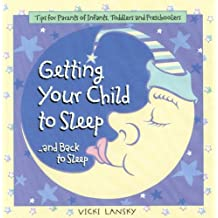 Getting Your Child To Sleep and Back to Sleep: Tips for Parents of Infants, Toddlers and Preschoolers (Lansky, Vicki)