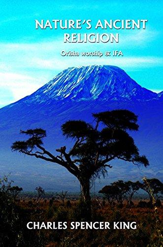Nature's Ancient Religion Orisha worship & IFA por Charles Spencer King