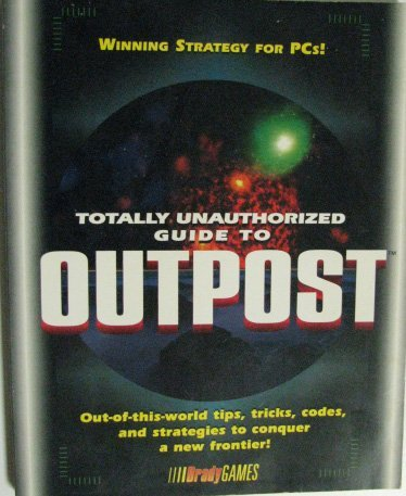 Totally Unauthorized Guide to Outpost (Official Strategy Guides) by BradyGames (1995-02-22)
