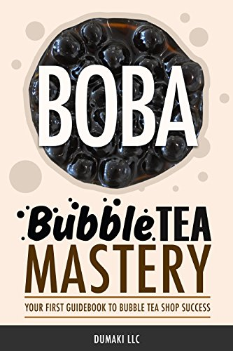 Bubble Tea Mastery, Your First Guidebook to Bubble Teashop Success (Bubble tea franchise, bubble tea franchise cost, boba tea franchise, boba tea franchise)