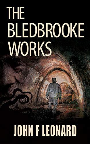 The Bledbrooke Works: A Cosmic Horror Story by [Leonard, John F]