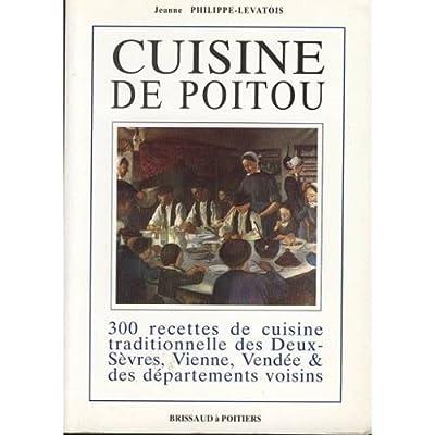 Cuisine de Poitou et de Vendée : 300 recettes de cuisine traditionnelle des Deux-Sèvres, Vienne, Vendée et départements voisins