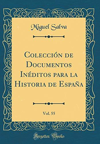 Colección de Documentos Inéditos para la Historia de España, Vol. 55 (Classic Reprint)