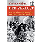 Der Verlust: Die Vertreibung der Deutschen und Polen im 20. Jahrhundert