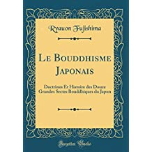 Le Bouddhisme Japonais: Doctrines Et Histoire Des Douze Grandes Sectes Bouddhiques Du Japon (Classic Reprint)