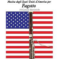 Musica Degli Stati Uniti D'america Per Fagotto: 10 Canzoni Patriottiche