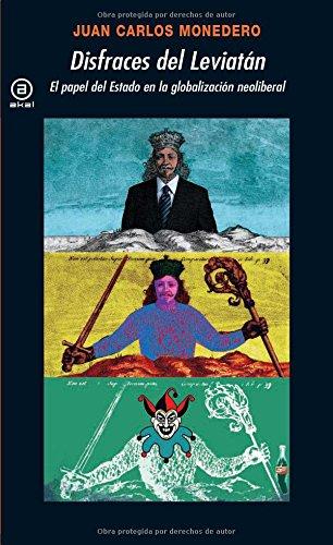 Disfraces del Leviatán: El papel del Estado en la globalización neoliberal (Universitaria) por Juan Carlos Monedero