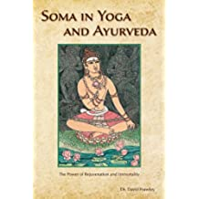 Soma in Yoga and Ayurveda: The Power of Rejuvenation and Immortality (English Edition)