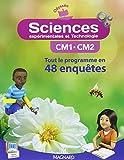 Sciences expérimentales et technologie CM1-CM2 - Tout le programme en 48 enquêtes