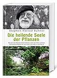 Die heilende Seele der Pflanzen: Was wir von Pflanzen lernen können, wenn wir ihnen zuhören, und warum Biophilia für das Leben auf Erden so wichtig ist. - Stephen Harrod Buhner