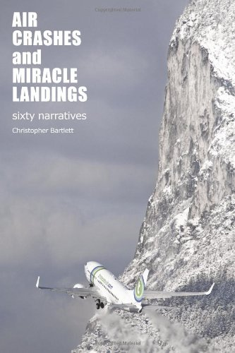 Air Crashes and Miracle Landings: 60 Narratives (How, When ... and Most Importantly Why)