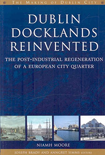 [(Dublin Docklands Reinvented : The Post-industrial Regeneration of a European City Quarter)] [By (author) Niamh Moore] published on (March, 2008)