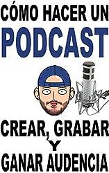 Cómo hacer un Podcast: Guía paso a paso para crear, grabar y ganar audiencia