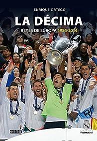 Real Madrid. La Décima par  Ortego Rey Enrique