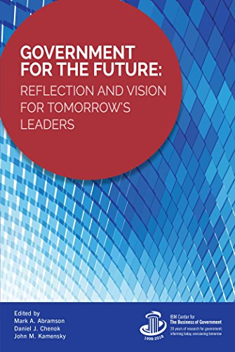 Government for the Future: Reflection and Vision for Tomorrow's Leaders (IBM Center for the Business of Government) (English Edition) -