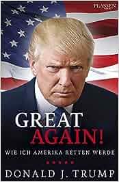 Donald J. Trump: Great Again!: Wie ich Amerika retten werde: Donald J. Trump