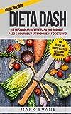 Dieta DASH: Le migliori 60 Ricette DASH per Perdere Peso e Ridurre l'Ipertensione in Poco Tempo (DASH Diet - Italian Edition)